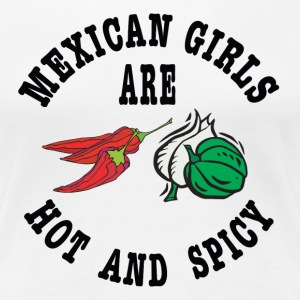 Mexican Girls Hot & Spicy - Women's Premium T-Shirt
