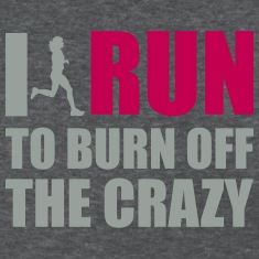 I Run to burn off crazy Women's T