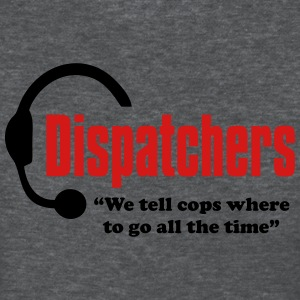 Dispatchers, We tell the cops where to go Women T - Women's T-Shirt