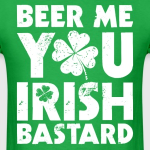 Beer Me You Irish Bastard T-Shirts - Men's T-Shirt