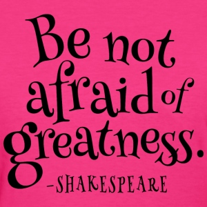 Be Not Afraid Of Greatness Shakespeare Women's T-Shirts - Women's T-Shirt