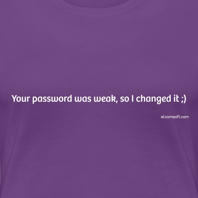 Your Password Was Weak So I Changed It ;)