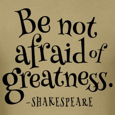 Be Not Afraid Of Greatness Shakespeare T-Shirts