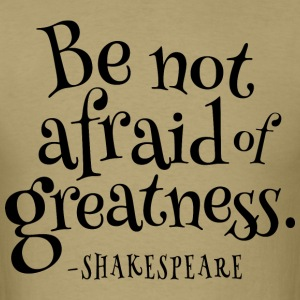 Be Not Afraid Of Greatness Shakespeare T-Shirts - Men's T-Shirt