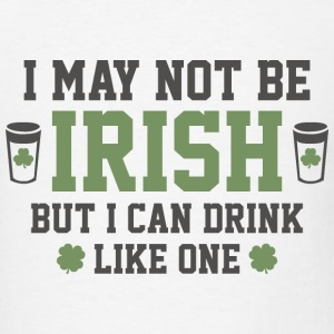 I May Not Be Irish - Men's T-Shirt
