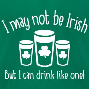 I May Not Be Irish - Men's T-Shirt by American Apparel