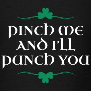 Pinch Me And I'll Punch You - Men's T-Shirt