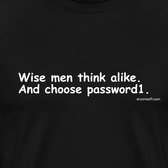 Wise Men Think Alike. And Choose Password1.