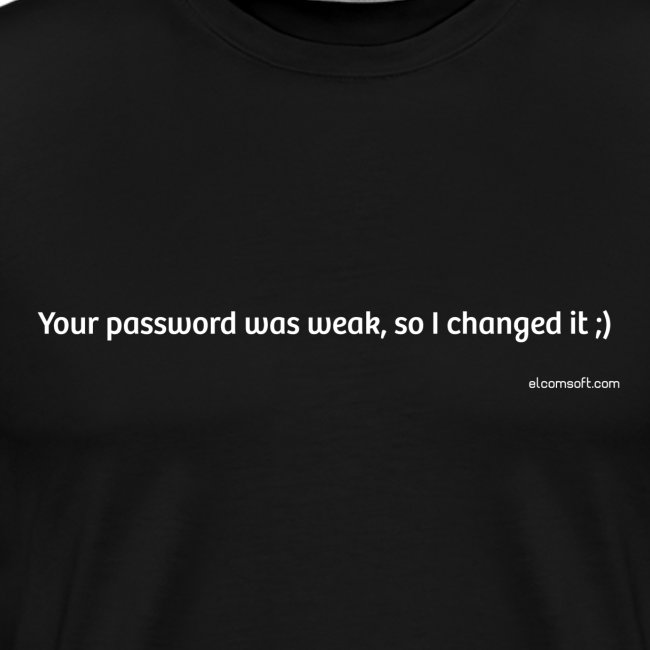 Your Password Was Weak, So I Changed It ;)