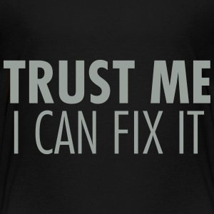 Trust Me I Can Fix It Baby & Toddler Shirts - Toddler Premium T-Shirt
