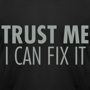 Trust Me I Can Fix It T-Shirts - Men's T-Shirt by American Apparel