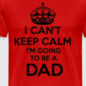 I Can't Keep Calm I'm Going to be a DAD Shirt - Men's Premium T-Shirt