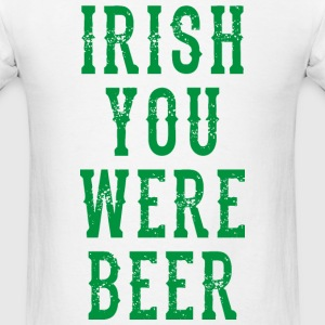 IRISH YOU WERE BEER MEN T SHIRT - Men's T-Shirt