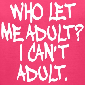 Who Let Me Adult I Cant Adult Women's T-Shirts - Women's V-Neck T-Shirt