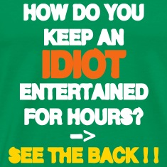 How to keep an Idiot Entertained T-Shirts