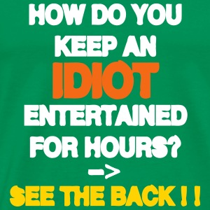 How to keep an Idiot Entertained T-Shirts - Men's Premium T-Shirt