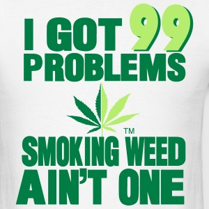I GOT 99 PROBLEMS SMOKING WEED AIN'T ONE - Men's T-Shirt