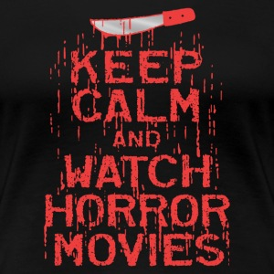 Keep Calm Watch Horror Movies - Women's Premium T-Shirt