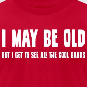 I May Be Old But... T-Shirts - Men's T-Shirt by American Apparel