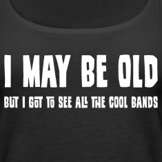 I May Be Old But... Tanks