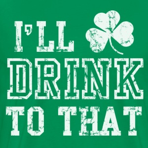 Ill Drink To That Funny St Patricks Day T-Shirts - Men's Premium T-Shirt