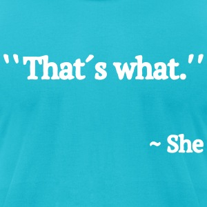 Thats what She Said T-Shirts - Men's T-Shirt by American Apparel