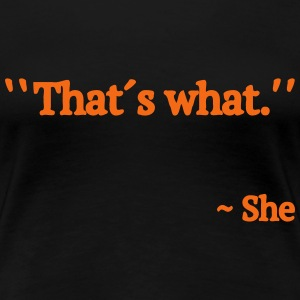 Thats what She Said Women's T-Shirts - Women's Premium T-Shirt