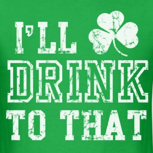 Ill Drink To That Funny St Patricks Day T-Shirts - Men's T-Shirt
