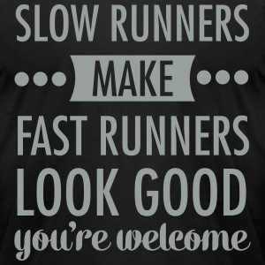 Slow Runners Make Fast Runners Look Good.... T-Shirts - Men's T-Shirt by American Apparel