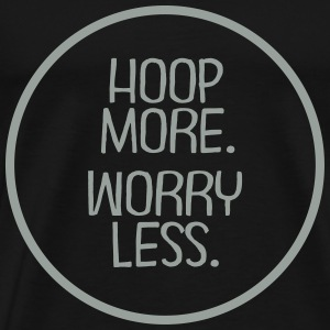 Hoop More. Worry Less. T-Shirts - Men's Premium T-Shirt