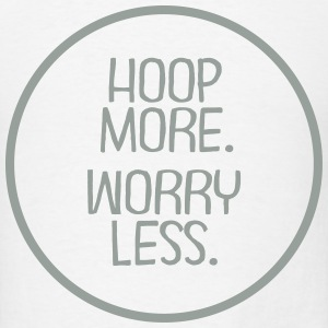 Hoop More. Worry Less. T-Shirts - Men's T-Shirt