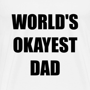 Worlds Okayest Dad - Men's Premium T-Shirt