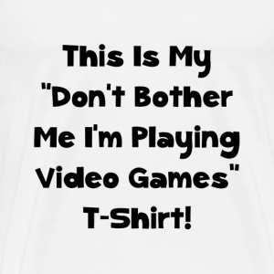 Dont Bother Me Video Game - Men's Premium T-Shirt