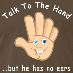 Talk To The Hand But He Has No Ears - Men's Premium T-Shirt