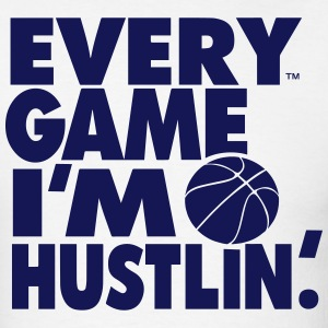 EVERY GAME I'M HUSTLIN - Men's T-Shirt