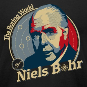 The Boring World of Niels Bohr T-Shirts - Men's T-Shirt by American Apparel