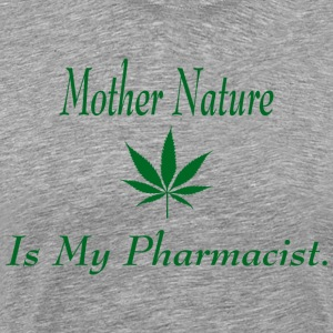 Mother Nature Is My Pharmacist Medical Marijuana T - Men's Premium T-Shirt