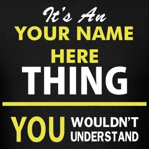 Its An YOUR NAME Thing You Wouldnt Understand T-Shirts - Men's T-Shirt