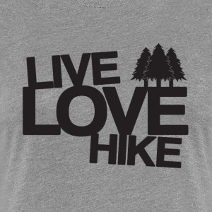 Live Love Hike | Hiking Women's T-Shirts - Women's Premium T-Shirt