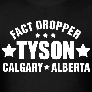 Fact Dropper – Tyson – Calgary – Alberta T-Shirts - Men's T-Shirt