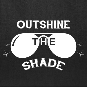 Outshine the Shade - white Bags & backpacks - Tote Bag