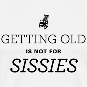 Getting Old is Not for Sissies T-shirt - Men's Premium T-Shirt