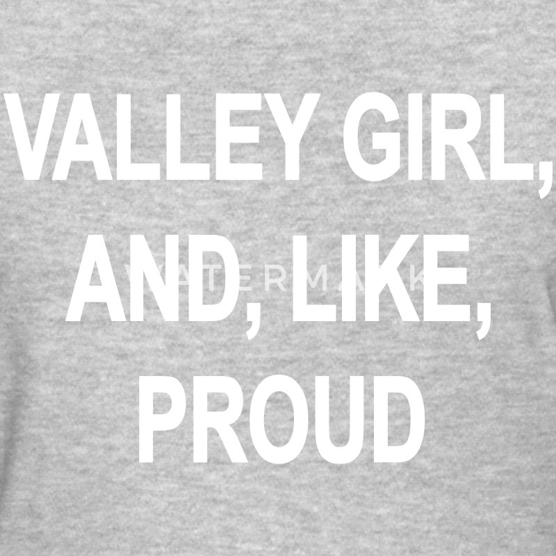 Valley Girl And Like Proud  Women's T-Shirts - Women's T-Shirt