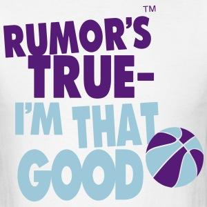 RUMOR'S TRUE I'M THAT GOOD BASKETBALL - Men's T-Shirt