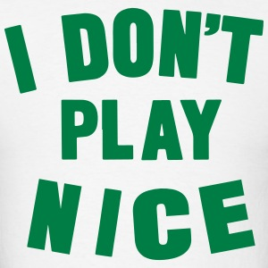 I DON'T PLAY NICE - Men's T-Shirt