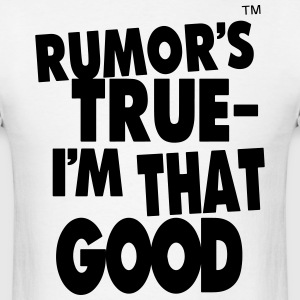 RUMOR'S TRUE I'M THAT GOOD - Men's T-Shirt