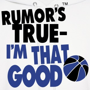 RUMOR'S TRUE I'M THAT GOOD BASKETBALL - Men's Hoodie