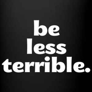 Be Less Terrible Coffee Mug - Full Color Mug