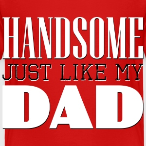 Handsome Just like my dad Baby & Toddler Shirts - Toddler Premium T-Shirt