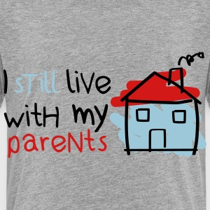 I still live with my parents Baby & Toddler Shirts - Toddler Premium T-Shirt